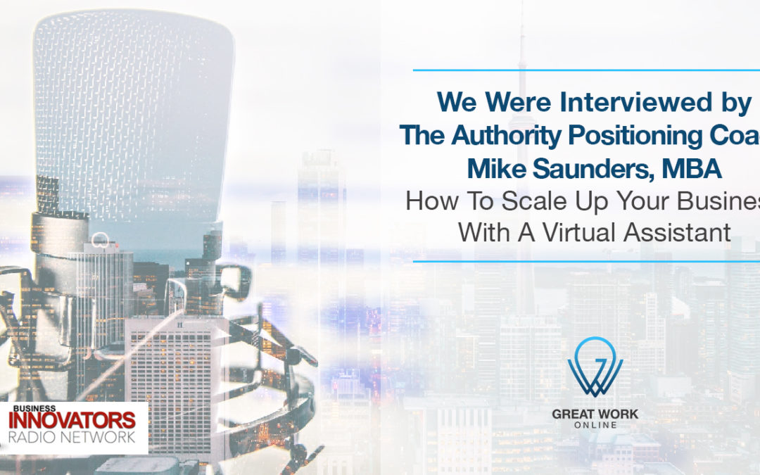 We Were Interviewed by The Authority Positioning Coach – Mike Saunders, MBA:  How To Scale Up Your Business  With A Virtual Assistant