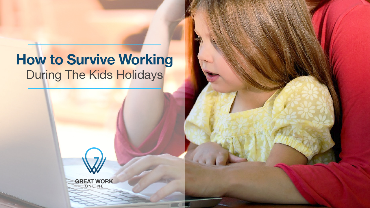 How to Survive Working During The Kids Holidays