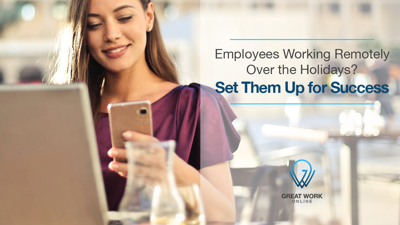 Employees Working Remotely Over the Holidays? Set Them Up for Success