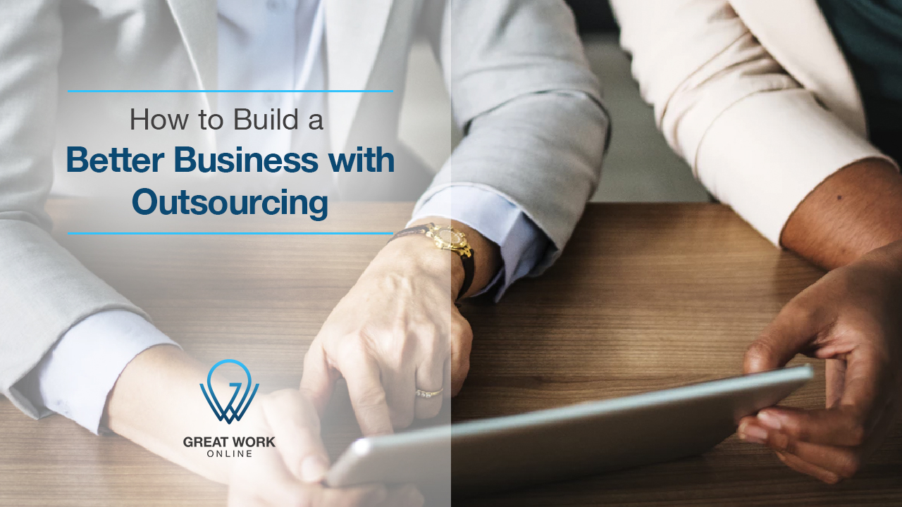 How To Build Better Business With Outsourcing