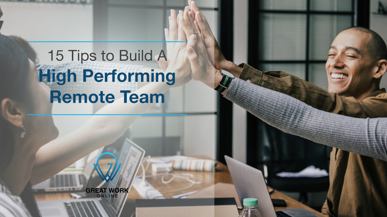 15 Tips to Build A High Performing Remote Team