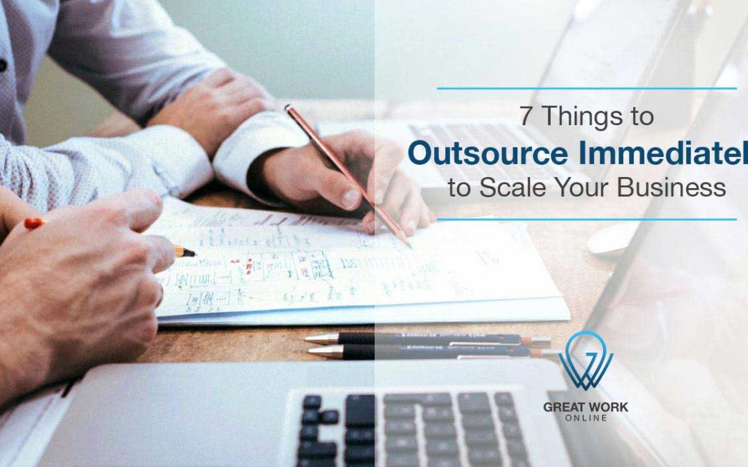 7 Things to Outsource Immediately to Scale Your Business