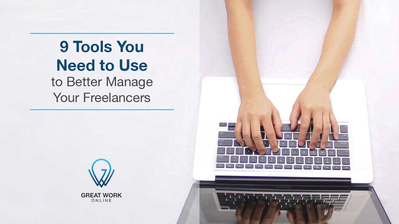 9 Tools You Need to Use to Better Manage Your Freelancers