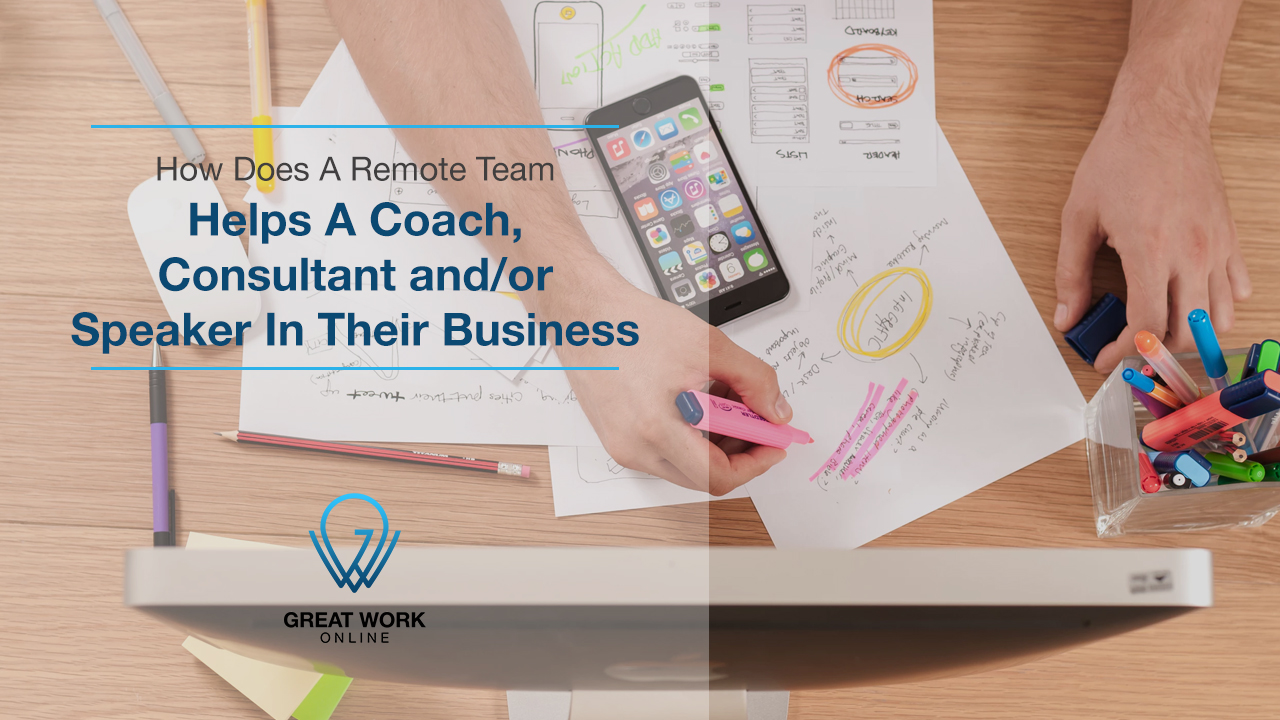 How a Remote Team Helps a Coach, Consultant and/or Speaker in Their Business