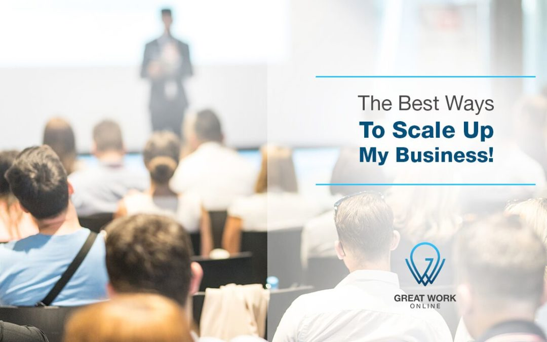 The Best Ways To Scale Up My Business!
